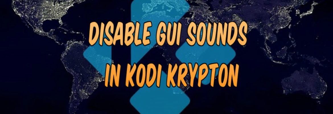 Disable GUI sounds in Kodi 17, how to disable GUI sounds in kodi, change GUI sounds in kodi